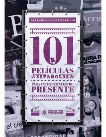 101 Películas Españolas Para Entender Nuestro Presente