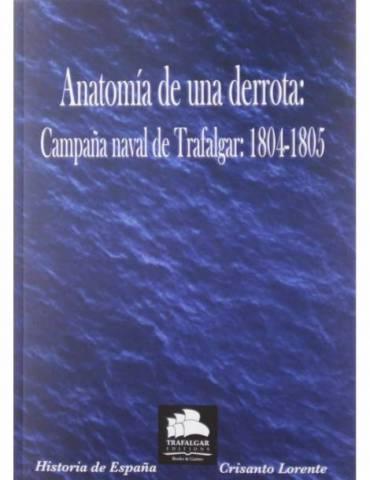 Anatomía de una derrota: Campaña Naval de Trafalgar: 1804-1805