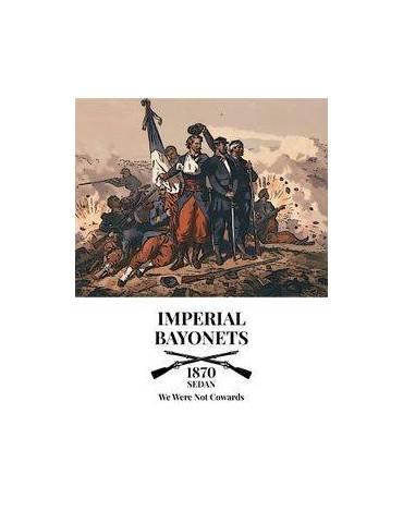 Imperial Bayonets: 1870 Sedan - We Were Not Cowards