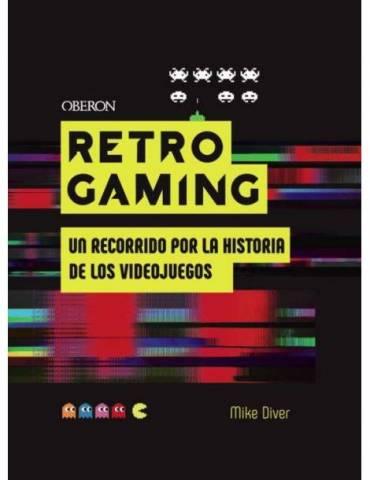 Retro Gaming. Un Recorrido por la Historia de los Videojuegos: de Atari a Zelda