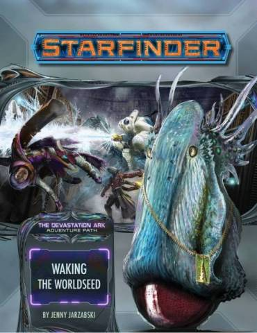 Starfinder Adventure Path 31: Waking the Worldseed (Devastation Ark 1 of 3)