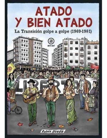 Atado y bien atado. La Transición golpe a golpe (1969-1981) (Akal)