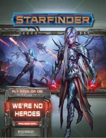 Starfinder Adventure Path 34: We're No Heroes (Fly Free or Die 1 of 6)