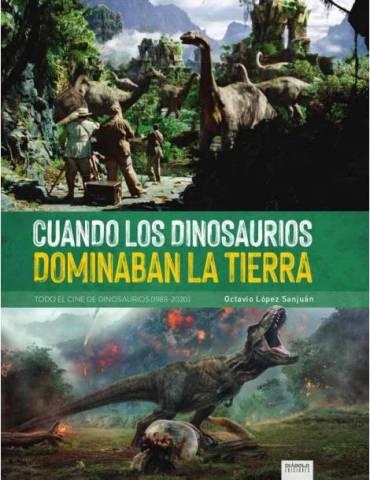 Cuando los Dinosaurios Dominaban la Tierra. Todo el Cine de Dinosaurios (1988-2020)